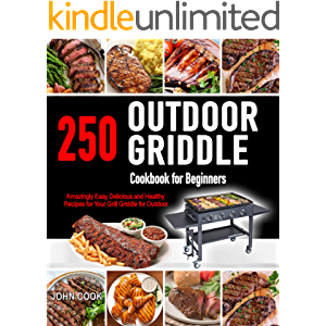 Outdoor Griddle Cookbook for Beginners: 250 Amazingly Easy, Delicious and Healthy Recipes for Your Grill Griddle for…