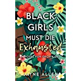 Black Girls Must Die Exhausted: A Novel for Grown Ups