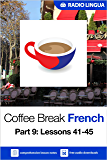 Coffee Break French 9: Lessons 41-45 - Learn French in your coffee break
