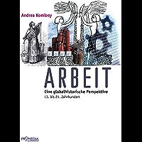 Arbeit: Eine globalhistorische Perspektive. 13. bis 21. Jahrhundert (German Edition)