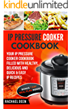 INSTANT POT: IP Pressure Cooker Cookbook: Your IP Pressure Cooker Cookbook Filled With Healthy, Delicious And Quick & Easy IP Recipes