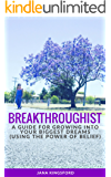 BREAKTHROUGHIST: A GUIDE TO GROWING INTO YOUR BIGGEST DREAMS WITH BELIEF