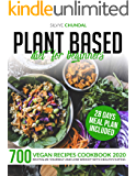 Plant Based Diet for Beginners: 700 Vegan Recipes Cookbook 2020, Revitalize Yourself and Lose Weight With Healthy Eating…