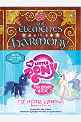 My Little Pony: The Elements of Harmony: Friendship is Magic: The Official Guidebook Kindle Edition