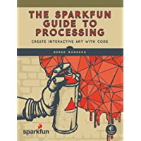 The SparkFun Guide to Processing: Create Interactive Art with Code