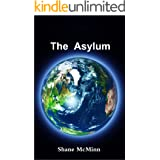 The Asylum: Welcome to the lunatic asylum that is planet Earth