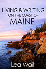 Living and Writing on the Coast of Maine Kindle Edition