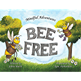 Bee Free (Mindful Adventures Book 1)