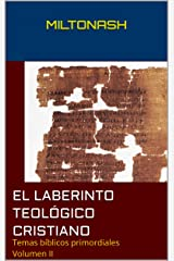 El laberinto teológico cristiano: Temas bíblicos primordiales Volumen II (Spanish Edition) Kindle Edition