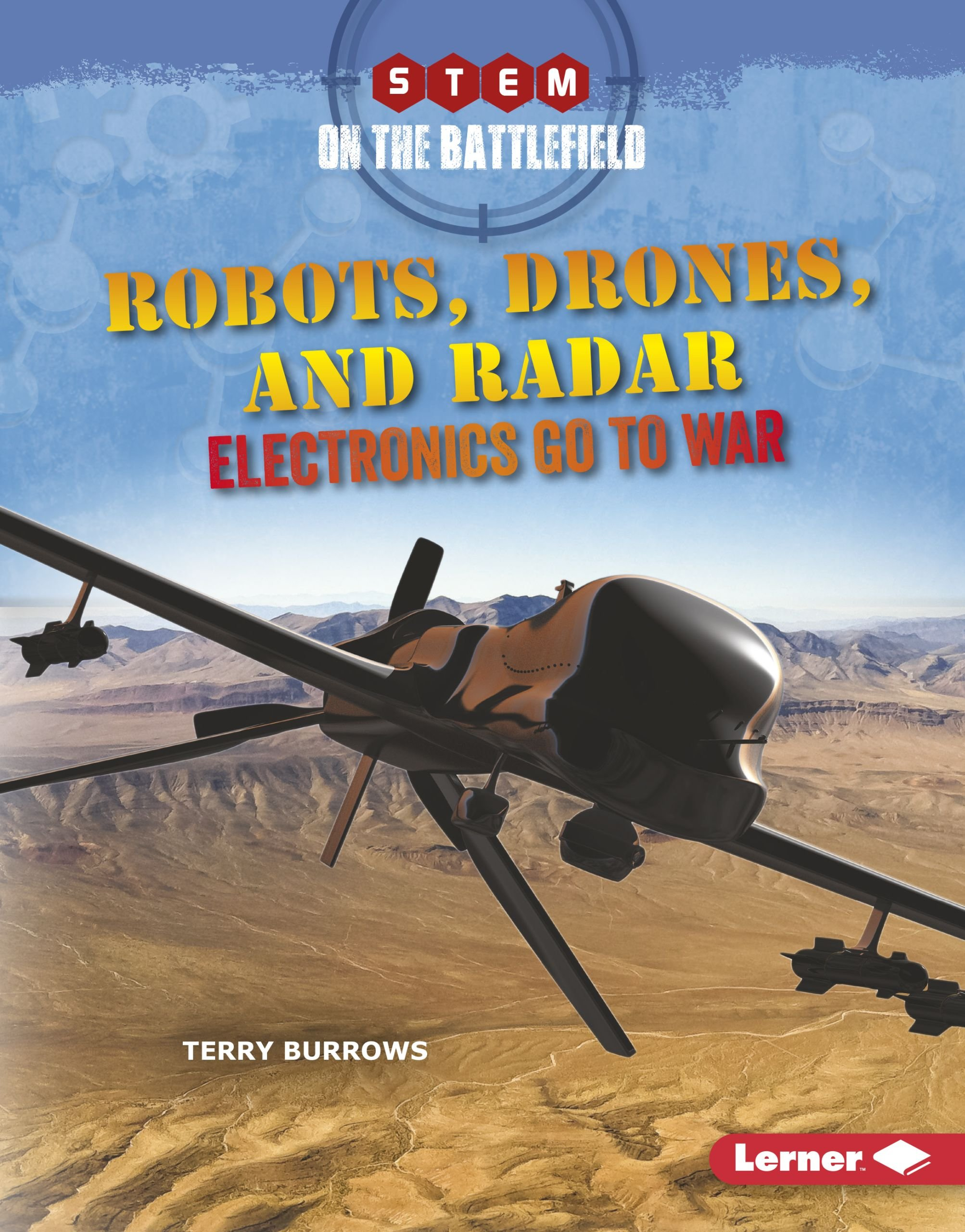 Read Online Robots, Drones, and Radar: Electronics Go to War (Stem on the Battlefield) PDF