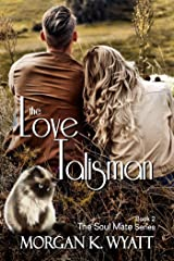 The Love Talisman: When Love Turns Magic (The Soul Mate Series Book 2) Kindle Edition