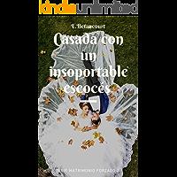 Casada con un insoportable escocés (Matrimonios forzados nº 2)