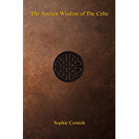 The Ancient Wisdom of The Celts (English Edition)