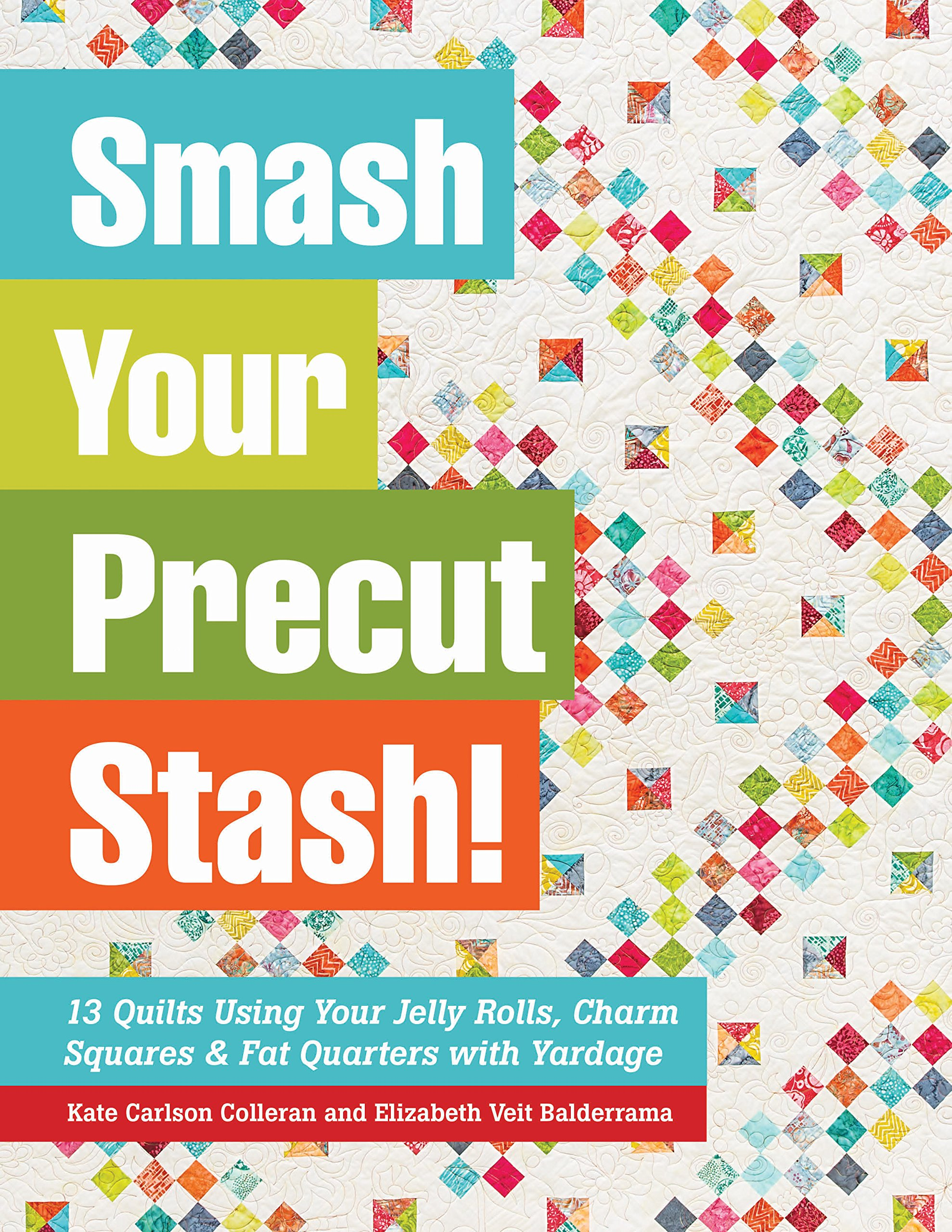Smash Your Precut Stash 13 Quilts Using Your Jelly Rolls Charm