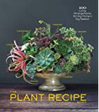 Plant Recipe Book: 100 Living Arrangements for Any Home in Any Season