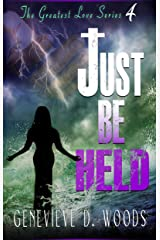 Just Be Held (The Greatest Love Series Book 4) Kindle Edition