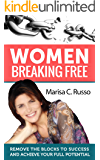 Women Breaking Free: Remove the blocks to success and achieve your full potential