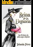 Reina de la Elegancia: Las 33 claves de toda mujer elegante (Protocolo e Imagen)