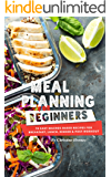 Meal Planning for Beginners: 70 Easy Macros-Based Recipes for Breakfast, Lunch, Dinner, and Post-Workout (English Edition)