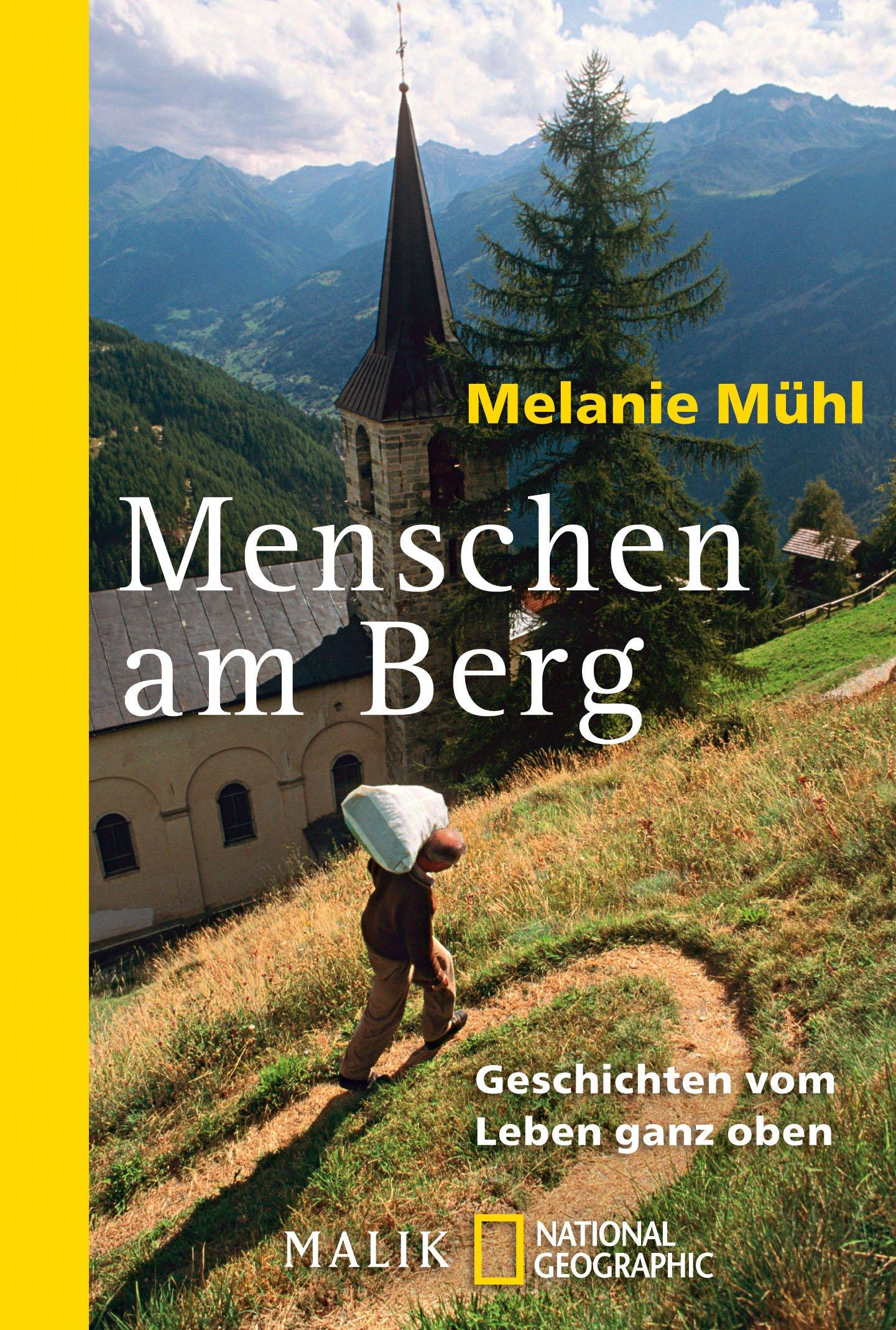 Menschen am Berg: Geschichten vom Leben ganz oben (National Geographic Taschenbuch, Band 40410)