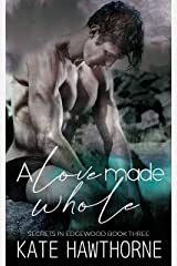 A Love Made Whole (Secrets in Edgewood Book 3) Kindle Edition