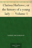Clarissa Harlowe; or the history of a young lady — Volume 1 (English Edition)