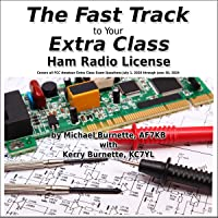 The Fast Track to Your Extra Class Ham Radio License: Covers All FCC Amateur Extra Class Exam Questions July 1, 2020 through June 30, 2024: Fast Track Ham License Series