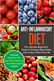 Anti-Inflammatory Diet with Recipes and a Meal Plan to end Inflammation Forever: The Ultimate Beginner's Guide to Ending Inflammation and Living a Pain-Free Life