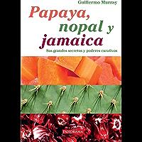 Papaya, nopal y jamaica (Salud y bienestar)