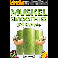 MUSKEL SMOOTHIES - 100 REZEPTE   ENERGIE - PROTEIN - EINFACH - SCHNELL - VITAMINE - GESUNDHEIT: Fertig in wenigen Sekunden, Bestes pflanzliches Eiweiß, Muskelaufbau Rezepte, Green Smoothies - LECKER!