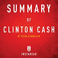 Summary of Clinton Cash: by Peter Schweizer: Includes Analysis
