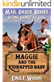 Mail Order Bride: Maggie and the Kidnapped Baby (Second Chance at Love Book 1)