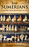 Sumerians: A History From Beginning to End