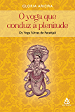 O yoga que conduz à plenitude: Os Yoga Sūtras de Patañjali
