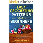 Easy Crocheting Patterns For Beginners: 30 Crochet Patterns With Step By Step Instructions That Any Beginners Can Do From Bab