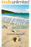 Peace in Anxious Times: A Holistic Approach (Seeds for your Spirit, Soul, and Body Book 2)