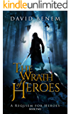 The Wrath of Heroes (A Requiem for Heroes Book 2)