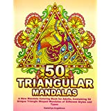 50 TRIANGULAR MANDALAS: A New Mandala Coloring Book for Adults, Containing 50 Unique Triangle Shaped Mandalas of Different St