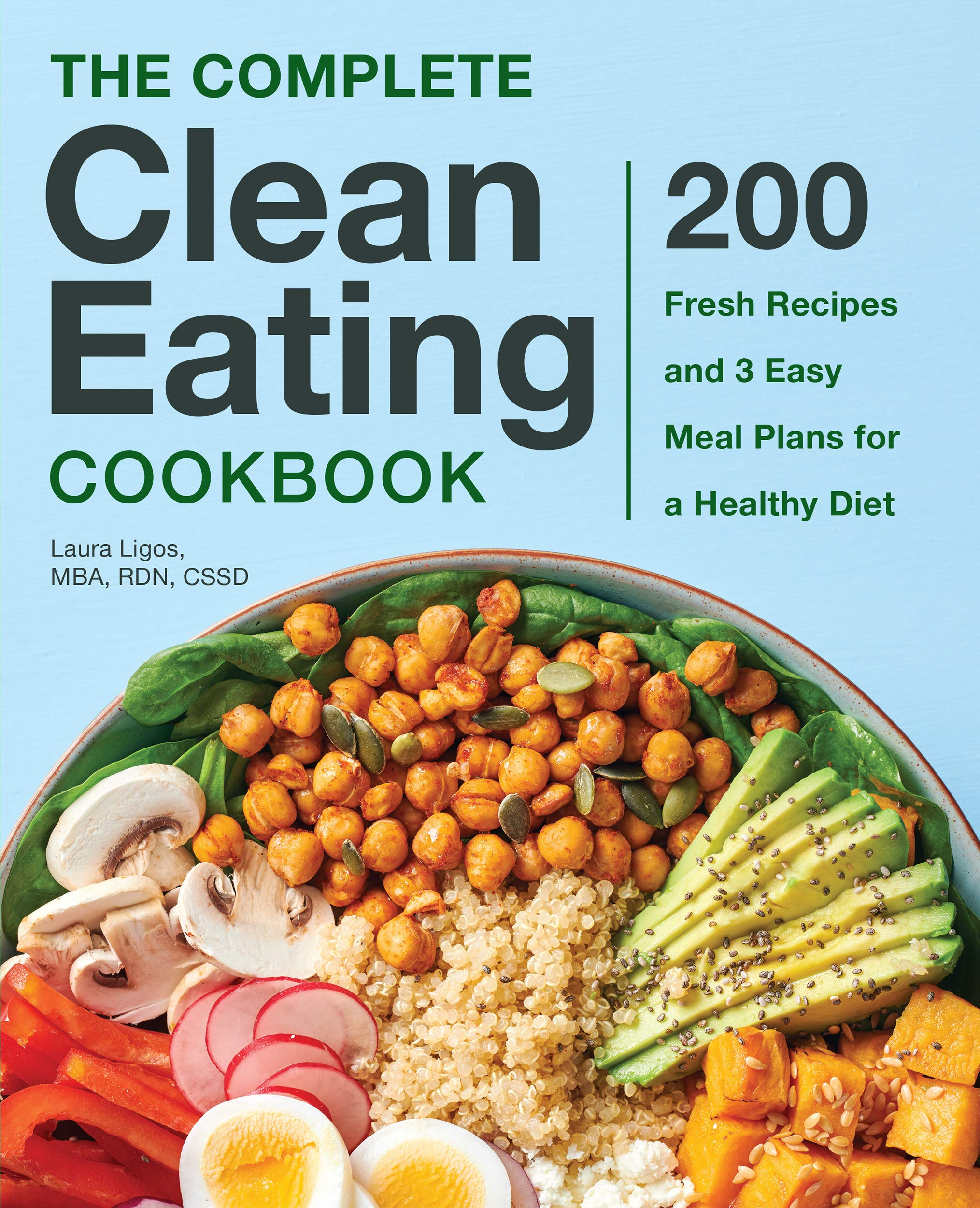 The Complete Clean Eating Cookbook: 200 Fresh Recipes and three Easy Meal Plans for a Healthy Diet