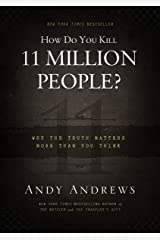 How Do You Kill 11 Million People?: Why the Truth Matters More Than You Think Hardcover