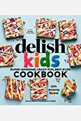 The Delish Kids (Super-Awesome, Crazy-Fun, Best-Ever) Cookbook: 100+ Amazing Recipes Kindle Edition