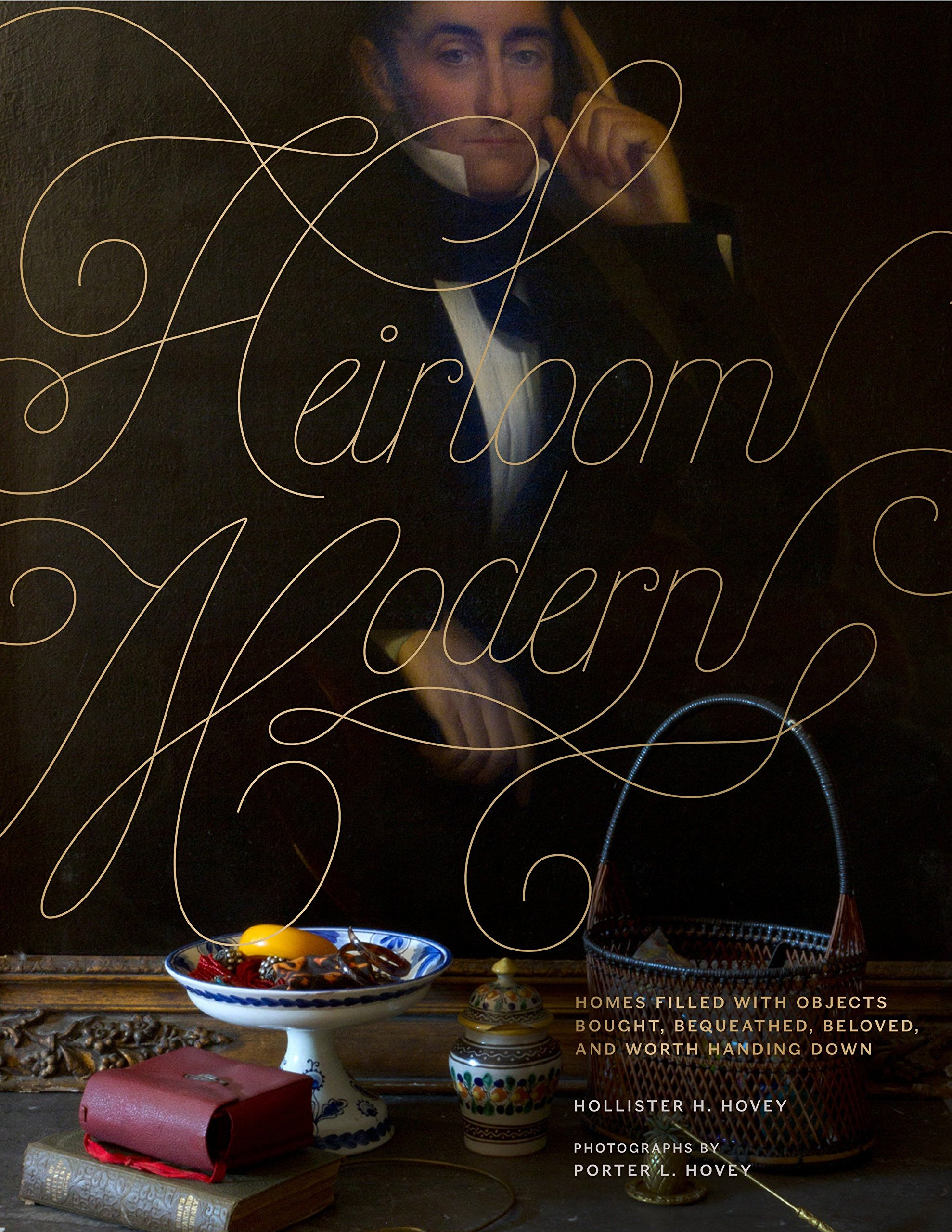 Download Heirloom Modern: Homes filled with objects bought, bequeathed, beloved, and worth handing down pdf epub