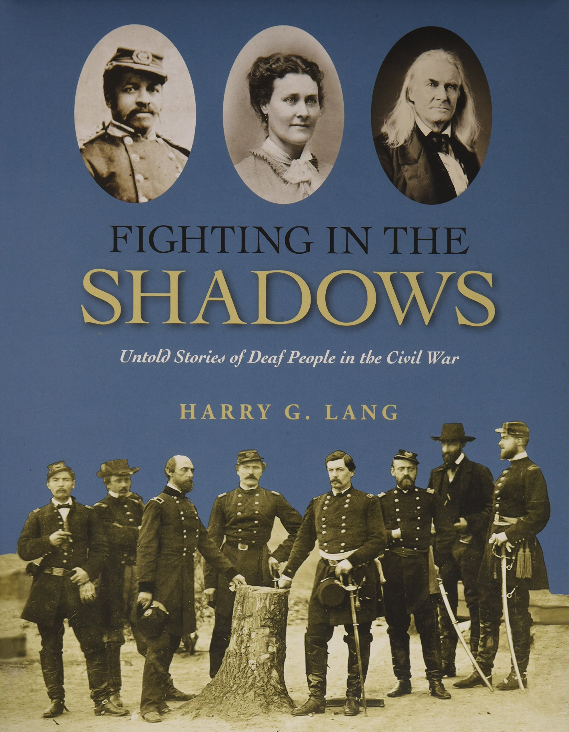 Fighting In The Shadows: Untold Stories Of Deaf People In The Civil War:  Harry G Lang: 9781563686801: Amazon: Books