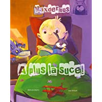 Maxdermus : A plus la suce ! - Le livre qui aide votre enfant à arrêter la tétine (histoire et activités manuelles)