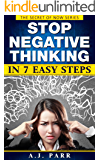 Stop Negative Thinking in 7 Easy Steps : 7 Lessons & 7 Exercises to Beat Pessimism! (The Secret of Now Book 6)