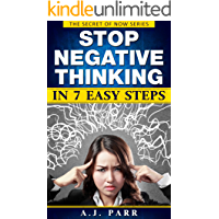Stop Negative Thinking in 7 Easy Steps (7 Lessons & 7 Exercises to Beat Pessimism!): Understanding Eckhart Tolle, Dalai Lama, Krishnamurti and more! (The Secret of Now Book 6)