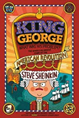 King George: What Was His Problem?: Everything Your Schoolbooks Didn't Tell You About the American Revolution Paperback
