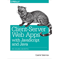 Client-Server Web Apps with JavaScript and Java: Rich, Scalable, and RESTful (English Edition)