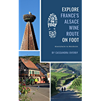 Explore France's Alsace Wine Route on Foot: Kientzheim to Molsheim (Explore on Foot Route Guides Book 2)