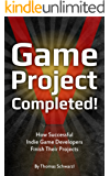 Game Project Completed: How Successful Indie Game Developers Finish Their Projects (English Edition)